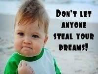 Don't Let Anyone Steal Your Dreams~